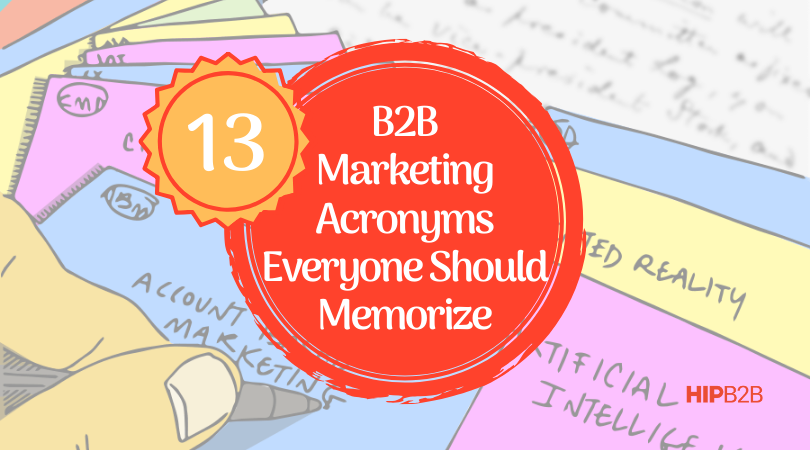 13 B2B Marketing Acronyms Everyone Should Memorize