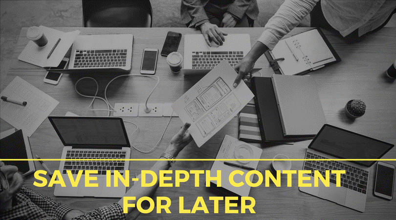 Save In-Depth Content For Later