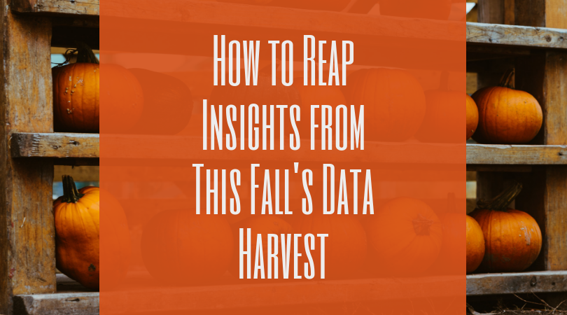 How to Reap Insights from This Fall's Data Harvest
