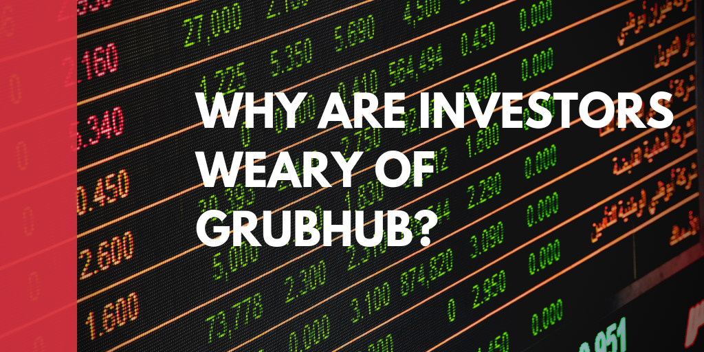 Why are investors wary of Grubhub?