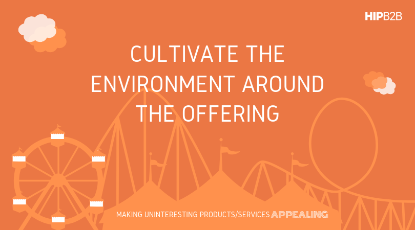 Cultivate the environment around the offering