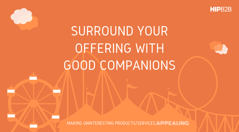 Surround your offering with good companions