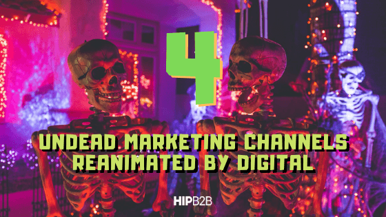 4 Undead Marketing Channels Reanimated By Digital