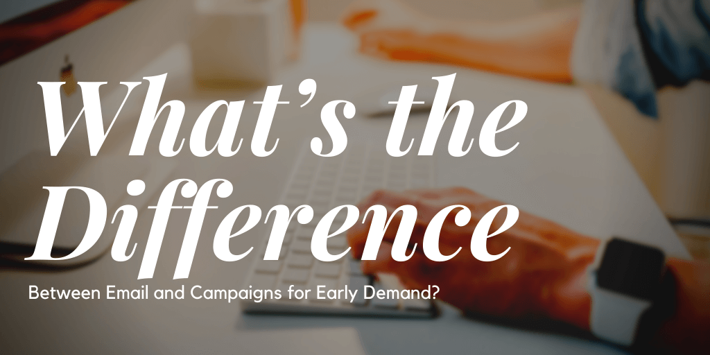 What's the Difference Between Email and Campaigns for Early Demand