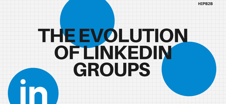 The Evolution of LinkedIn Groups